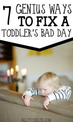 7 Ways to Fix a Toddler's Bad Day: Awesome ideas to turn around a toddler's bad day.