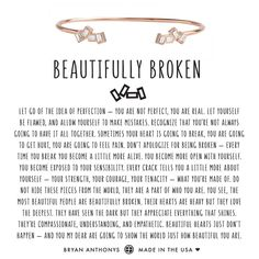 Bryan Anthonys dainty beautifully broken cuff can be worn as a constant reminder that the most beautiful people are beautifully broken. Friend Jewelry, Friend Necklaces, Most Beautiful People, How Beautiful, People Quotes, Me Quotes, Qoutes, Quotations, Broken Love