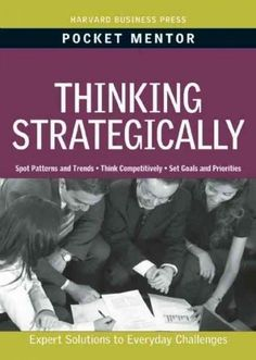 Thinking Strategically: Expert Solutions to Everyday Challenges (Pocket Mentor)