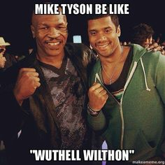 Mike be like, Wuthell Wilthon!