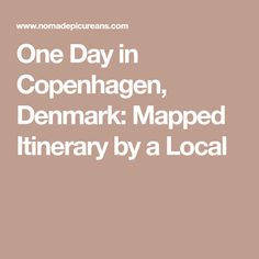 One Day in Copenhagen, Denmark: Mapped Itinerary by a Local