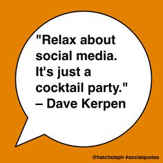 """Relax about social media. It's just a cocktail party. Social Quotes, Social Media Engagement, How To Be Likeable, Digital Media, Social Media Marketing, Conversation, Cocktails, Join, Relax"