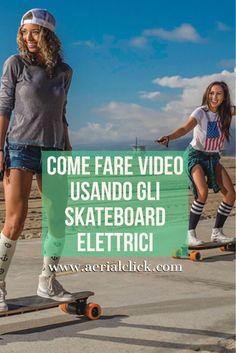 come fare video utilizzando gli skateboard elettrici