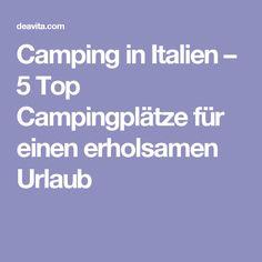 Camping in Italien – 5 Top Campingplätze für einen erholsamen Urlaub