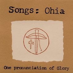 Songs: Ohia. One Pronunciation of Glory.