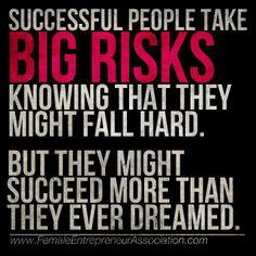 Big risks mean big rewards.