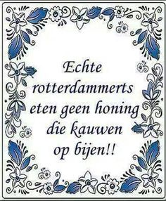 "Rotterdam...""Echte rotterdammerts""..haha....L.Loe"
