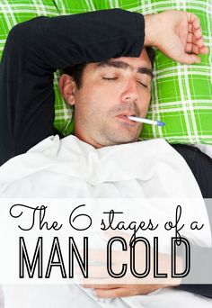 The 6 stages of a man cold