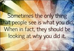 Sometimes the only thing that people see is what you did When in fact they should be looking at why you did it | Anonymous ART of Revolution...