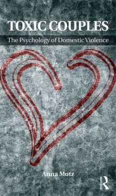 Toxic Couples: The Psychology of Domestic Violence PDF By:Anna Motz Published on by Routledge Domestic violence is a major public. Abusive Parents, Psychology Studies, Gender Studies, References Page, Victim Blaming, Behavioral Science, Domestic Violence, Anna, Psicologia