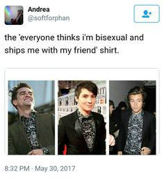 Very true but Brendon is pansexual so ones true >> then that means harry and dan are not straight either. Confirmed