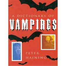 A Dictionary of Vampires by Peter Haining. He also wrote a Dictionary of ghosts