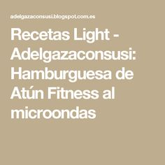 Recetas Light - Adelgazaconsusi: Hamburguesa de Atún Fitness al microondas