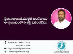 """Prema, Nijaethi, Pavitratha undevarini e prapamchamlo a shakthi odinchaledu."" For any further information or Donations, please feel free to contact us. Contact Details: Phone: +91 98660 87878                  040-23546068. Email id :mgraasara@gmail.com Logonto: www.mgraasara.org # mgr, #mgraasarafoundation, #help, #serve, #care"