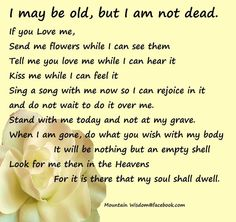 I May Be Old, But I Am Not Dead  Do and Say  It NOW!  SK