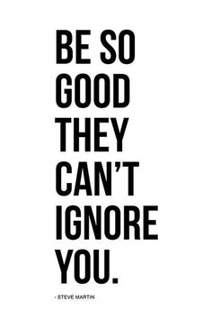 Inspirational Quote Poster Print - Be so good they can't ignore you - Motivation Faith Classic True Quotes, Great Quotes, Quotes To Live By, Motivational Work Quotes, Inspire Others Quotes, Unique Quotes, Inspirational Quotes About Work, Deep Quotes, Inspirational Quote Posters