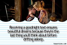 Daily 4uquotesru Love Quotes in Tumblr:Receiving a goodnight text ensures beautiful dreams because they're the last thing you'll think about before drifting asleep.  Looking for more love quotes, quotes and sayings, quotations, message, quote of the day, and more. CLICK TO ENJOY READING PLUS BONUS OF LESSONS IN LIFE. Daily 4uquotesru
