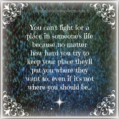 You Can't Fight For A Place In Someone's Life