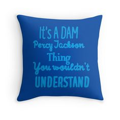 It's A DAM Percy Jackson Thing, You Wouldn't Understand (Blue) Throw Pillows