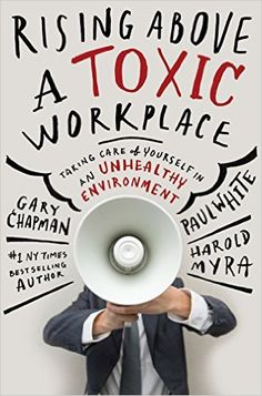 The Hardcover of the Rising Above a Toxic Workplace: Taking Care of Yourself in an Unhealthy Environment by Gary Chapman, Paul White Reading Lists, Book Lists, Stress Related Illness, Good Books, Books To Read, Free Books, Workplace Bullying, Workplace Quotes, Ideas