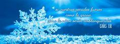 """Como la nieve serán emblanquecidos - Isaías 1:18 """"Venid luego, dice Jehová, y estemos a cuenta: si vuestros pecados fueren como la grana, como la nieve serán emblanquecidos; si fueren rojos como el carmesí, vendrán a ser como blanca lana."""""""
