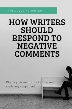 If your writing has been published anywhere, you've likely made someone upset. Here's how writers should respond to negative comments.