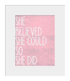 Wall Art for Nursery- Nursery Prints- Wall Decor for Nursery-She Believed She Could So She Did Motivational Quote Pink Print for Nursery. $15.00, via Etsy.