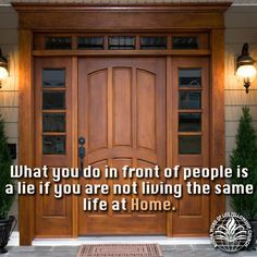 What you do in front of people is a lie if you are not living the same life at Home.
