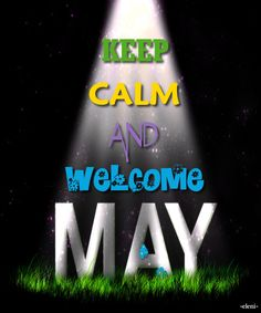 Welcome to May Keep Calm Posters, Keep Calm Quotes, Welcome May, Today Is Friday, Self Thought, Self Talk, Keep Calm And Love, Motivational Posters, Staying Positive