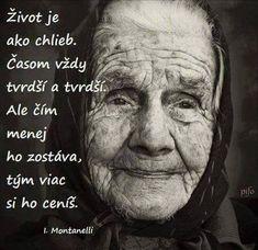 Život je jako chléb. Časem vždy tvrdší a tvrdší. Ale čím méně ho zůstává, tím víc si ho ceníš. Motivational Speeches, True Words, Light Of Life, Funny Images, Quotations, Psychology, Life Quotes, Self, Inspirational Quotes
