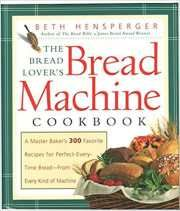 Free download The bread lover's bread machine cookbook a bestselling cooking book by America's master breadmaker Beth Hensperger.