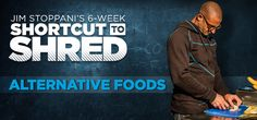 Bodybuilding.com - Jim Stoppani's Six-Week Shortcut To Shred Nutrition: Alternative Foods