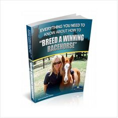 Everything you need to know about how to breed a winning racehorse.