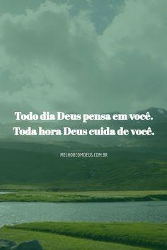 Todo dia Deus pensa em você. Toda hora Deus cuida de você.