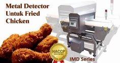 Metal Detector Untuk Fried Chicken, siapa yang tidak suka fried chicken atau ayam kriuk-kriuk, salah satu fast food yang sangat diminat...