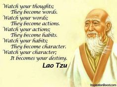 """""""Watch your thoughts - they become words...."""""""