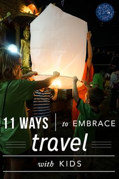 11 ways to embrace travel with kids. It can be done, and it can actually be a blast!