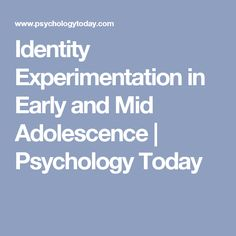 Identity Experimentation in Early and Mid Adolescence | Psychology Today