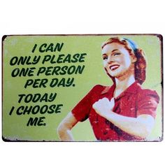 I Can Only Choose One Person A Day Funny Vintage Metal Sign