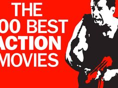 The world's leading action stars, directors and critics pick the 100 best action movies of all time, from Die Hard to Scarface