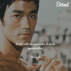 To hell with circumstances, I create opportunities. – Bruce Lee thedailyquotes.com