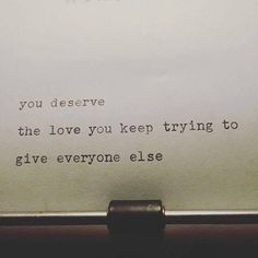 You are enough :3 you deserve all the love.