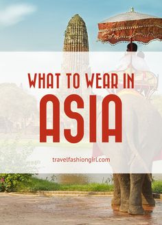 Traveling to Asia? Packing list and tips all in one place! Start reading!