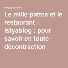 Le mille-pattes et le restaurant - Istyablog : pour savoir en toute décontraction