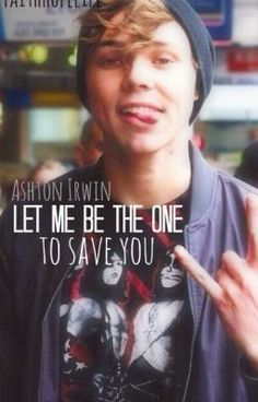 """Let me be the one to save you (Ashton Irwin)"" by HeriocHemmo - """"What do you want?"" I glared at the blonde boy. ""To see if you're okay"" He mumbled, looking straight…""  This is my favourite fan fiction of all time although I'm a Lukey girl. (: It is so well structured and I love how Gracie (main character of this book) explains her feelings. You know exactly what she thinks and it is just awesome and so well-written.  READ IT!!!"