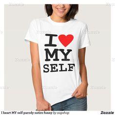 I heart MY self parody satire funny Shirt