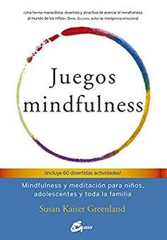 Juegos mindfulness: Mindfulness y meditación para niños, adolescentes y toda la familia Psicoemoción: Amazon.es: Susan Kaiser Greenland, Inmaculada Morales Lorenzo: Libros