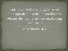 ENTREPRENEURSHIP I. Business owners are excited about people's similarities. Grouping is how marketers discover the best ways to match products with. Market Segmentation, Consumer Marketing, Marital Status, Brand Management, What It Takes, How To Run Longer, Entrepreneurship, Competition, Investing