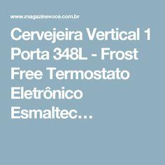 Cervejeira Vertical 1 Porta 348L - Frost Free Termostato Eletrônico Esmaltec…