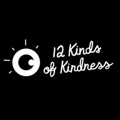 12 Kinds of Kindness – the ultimate empathy challenge created by two NYC friends and designers.